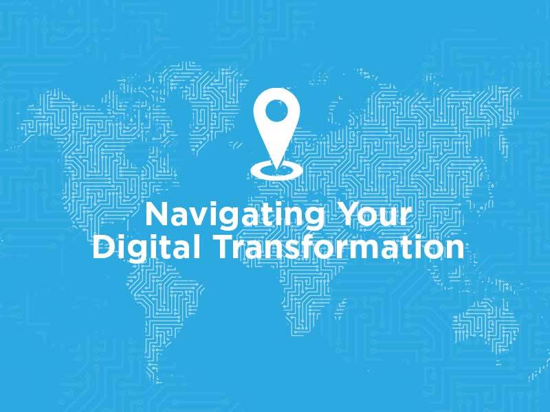 Navigating Your Digital Transformation